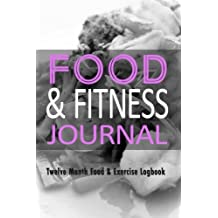 Food & Fitness Journal : 12 Month Food & Exercise Logbook: Complete Food Logbook With Exercise Journal Book Combined