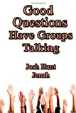 Good Questions Have Groups Talking -- Jonah, Josh Hunt, 1481195794
