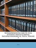 Metamorphoseon Libri Xv Cum Appositis Italico Carmine Interpretationibus Ac Notis, Ovid, 1149160608