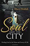 img - for Soul and the City: Finding God in the Noise and Frenzy of Life book / textbook / text book