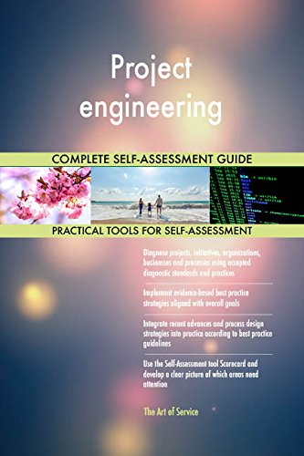 Project engineering All-Inclusive Self-Assessment - More than 650 Success Criteria, Instant Visual Insights, Comprehensive Spreadsheet Dashboard, Auto-Prioritized for Quick Results