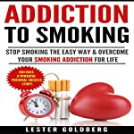 Stop Smoking: The Easy Way & Overcome Your Smoking Addiction for Life: Quit Smoking: Addiction to Smoking Series, Book 1 | Lester Goldberg