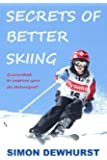 Secrets of Better Skiing: Ski Tips Guaranteed to Improve Your Ski Technique