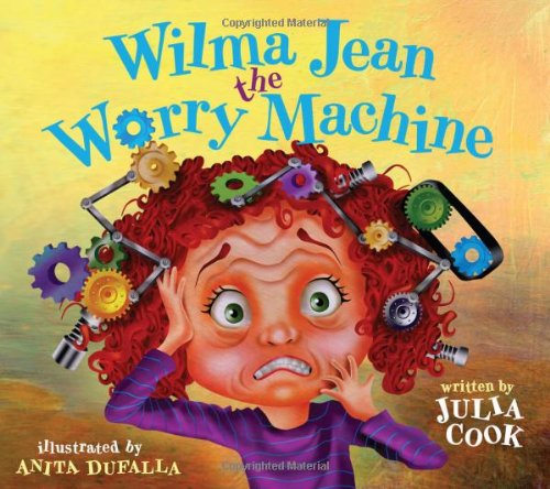 Wilma Jean - The Worry Machine (Books By Julia Cook)