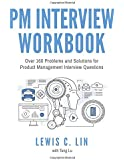 PM Interview Workbook: Over 160 Problems and Solutions for Product Management Interview Questions