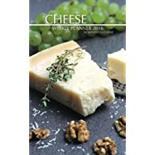 Cheese Weekly Planner 2016: 16 Month Calendar