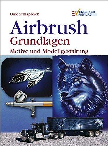 Airbrush. Grundlagen  Motive Und Modellgestaltung