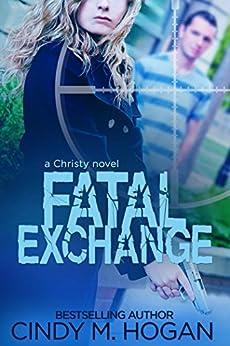 Fatal Exchange (A Christy Spy Novel Book 3) by [Hogan, Cindy M.]
