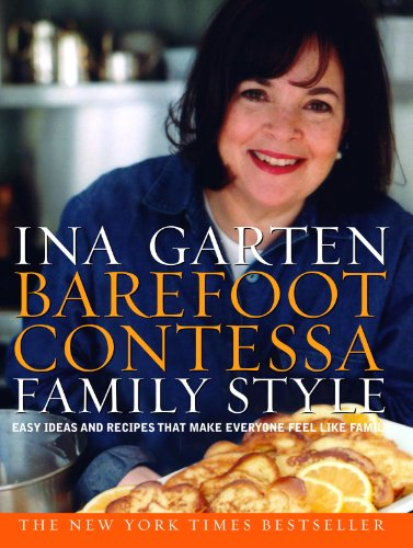 Barefoot Contessa Family Style: Easy Ideas and Recipes That Make Everyone Feel Like Family -