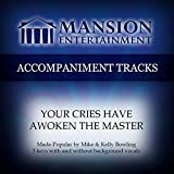 your cries have awoken the master - Your Cries Have Awoken the Master (Made Popular by Mike & Kelly Bowling) [Accompaniment Track]