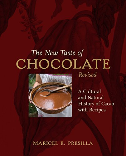 The New Taste of Chocolate, Revised: A Cultural & Natural History of Cacao with Recipes by Maricel E. Presilla
