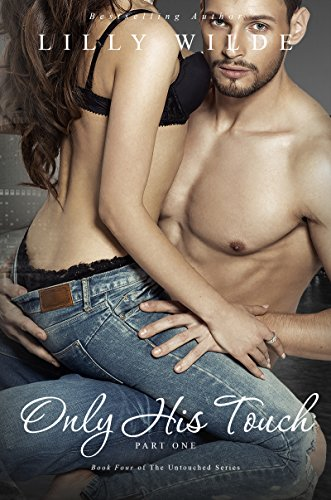 Touch Part (Only His Touch: Part One (The Untouched Series Book)