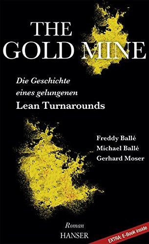 The Gold Mine – Die Geschichte eines gelungenen Lean Turnarounds: Ein Roman Gebundenes Buch – 7. November 2016 Freddy Balle Michael Balle Gerhard Moser 3446447393