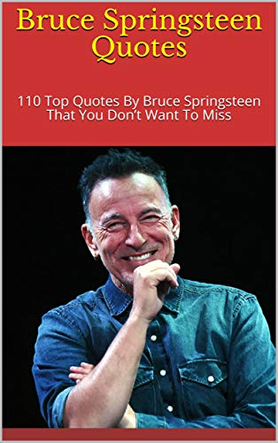 Bruce Springsteen Quotes: 110 Top Quotes By Bruce ...