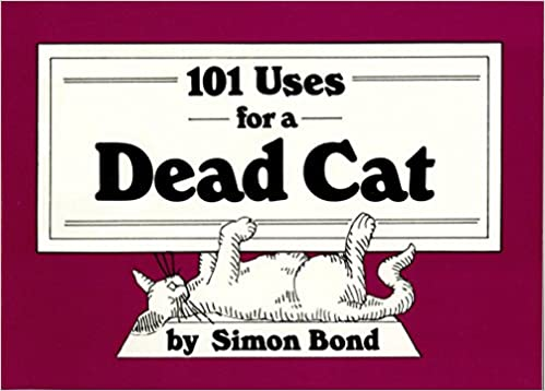 101 Uses for a Dead Cat: Amazon.de: Bond, Simon: Fremdsprachige Bücher