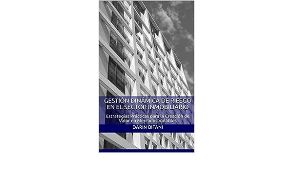 Amazon.com: Gestión Dinámica de Riesgo en el Sector Inmobiliario: Estrategias Prácticas para la Creación de Valor en Mercados Volátiles (Spanish Edition) ...