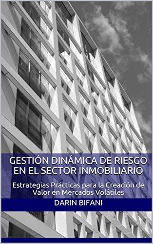 Gestión Dinámica de Riesgo en el Sector Inmobiliario: Estrategias Prácticas para la Creación de Valor