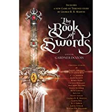 The Book of Swords Audiobook by Gardner Dozois - editor, George R. R. Martin, Robin Hobb, Garth Nix Narrated by Arthur Morey, Julia Whelan, Mark Deakins, Kim Mai Guest, Kirby Heyborne, Steve West,  various