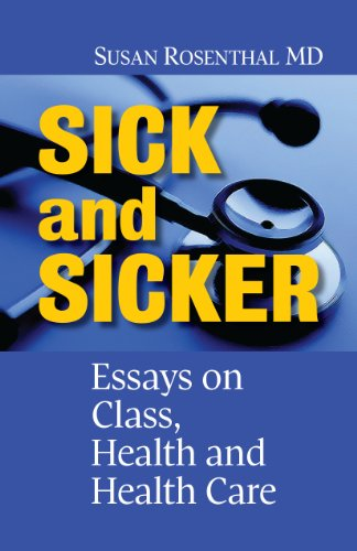 Sick And Sicker Essays On Class Health And Health Care  Kindle  Sick And Sicker Essays On Class Health And Health Care By Rosenthal