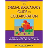 The Special Educator's Guide to Collaboration: Improving Relationships With Co-Teachers, Teams, a