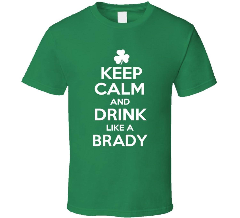 Keep Calm Drink Like an Brady St Patricks Day T Shirt