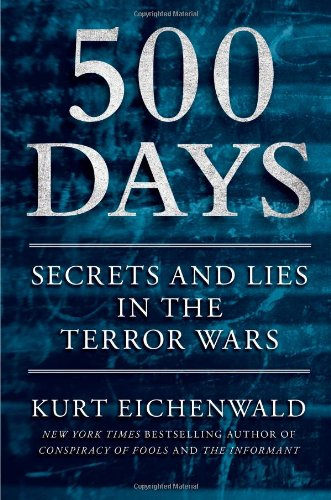 """500 Days - Secrets and Lies in the Terror Wars"" av Kurt Eichenwald"