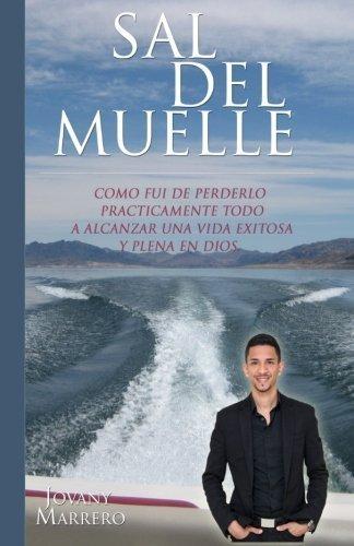 Sal Del Muelle: Como fui de perderlo pr?ticamente todo a alcanzar una vida exitosa en Dios (Spanish Edition) by Jovany Marrero (2015-11-19)
