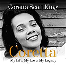 Coretta: My Life, My Love, My Legacy Audiobook by Coretta Scott King, Barbara Reynolds Narrated by January LaVoy, Phylicia Rashad