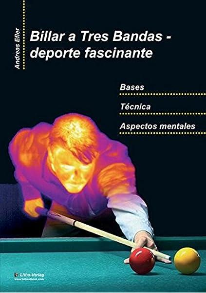 Billar a Tres Bandas - Deporte Fascinante: Bases - Tecnica - Aspectos Mentales: Amazon.es: Efler, Andreas, Litho-Verlag E.K., Efler, Andreas, Efler, Eleonora: Libros