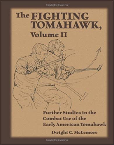 Book The Fighting Tomahawk, Volume II: Further Studies in the Combat Use of the Early American Tomahawk