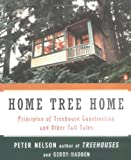 """Home Tree Home: Principles of Treehouse Construction and Other Tall Tales: """"the Principles of Treehouse Construction"""" and Other Tall Tales"""