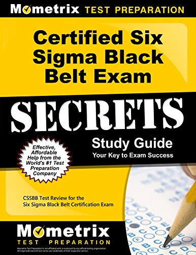 Certified Six Sigma Black Belt Exam Secrets Study Guide: CSSBB Test Review for the Six Sigma Black Belt Certification Exam (Best Six Sigma Certification In World)