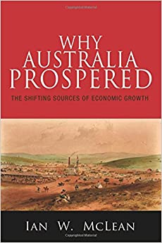 Book Why Australia Prospered: The Shifting Sources of Economic Growth (The Princeton Economic History of the Western World)