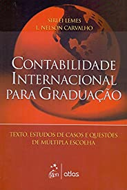 Contabilidade Internacional Para Graduação: Textos, Estudos De Casos E Questões De Múltipla Escolha