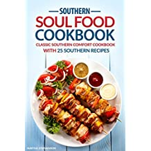Southern Soul Food Cookbook: Classic Southern Comfort Cookbook with 25 Southern Recipes - Enjoy Southern Living