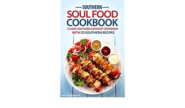 Southern soul food cookbook classic southern comfort cookbook with southern soul food cookbook classic southern comfort cookbook with 25 southern recipes enjoy southern living kindle edition by martha stephenson forumfinder Gallery