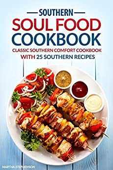 Southern soul food cookbook classic southern comfort cookbook with southern soul food cookbook classic southern comfort cookbook with 25 southern recipes enjoy southern forumfinder Images