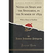 Notes on Spain and the Spaniards, in the Summer of 1859: With a Glance at Sardinia (Classic Reprint)