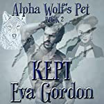 Alpha Wolf's Pet, Kept | Eva Gordon