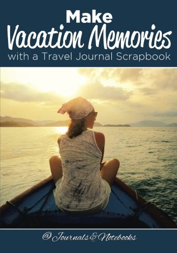Read Online Make Vacation Memories with a Travel Journal Scrapbook PDF