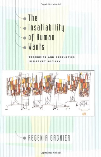 The Insatiability of Human Wants: Economics and Aesthetics in Market Society