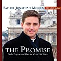 The Promise: God's Purpose and Plan for When Life Hurts Audiobook by Jonathan Morris Narrated by Jonathan Morris, Kim Wessendarp, Matt Wielgos