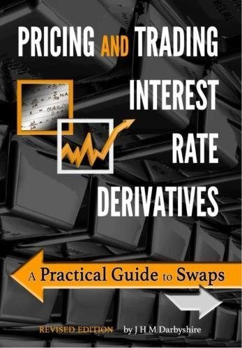 Pricing and Trading Interest Rate Derivatives: A Practical Guide to Swaps by Aitch & Dee Limited