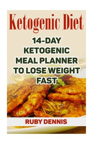 Ketogenic Diet: 14-day Ketogenic Meal Planner To Lose Weight Fast