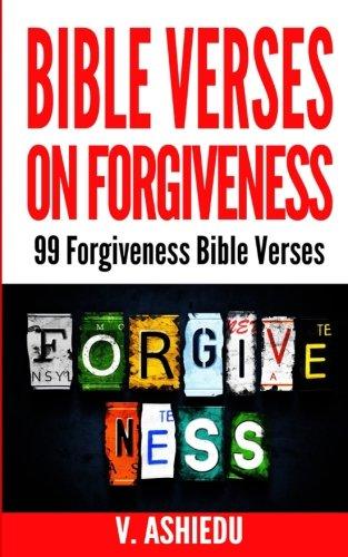 Bible Verses on Forgiveness: 99 Forgiveness Bible Verses