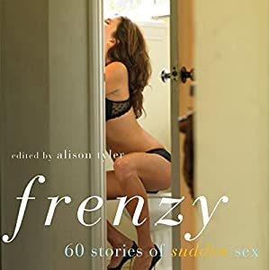 Frenzy: 60 Stories of Sudden Sex Audiobook