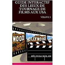 GUIDE INTERACTIF DES LIEUX DE TOURNAGE DE FILMS AUX USA: VOLUME 1 (GUIDE DES LIEUX DE TOURNAGE DE FILMS USA) (French Edition)
