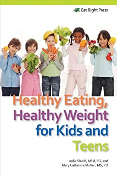 Healthy Eating, Healthy Weight for Kids and Teens by [Shield, Jodie, Mullen, Mary Catherine]