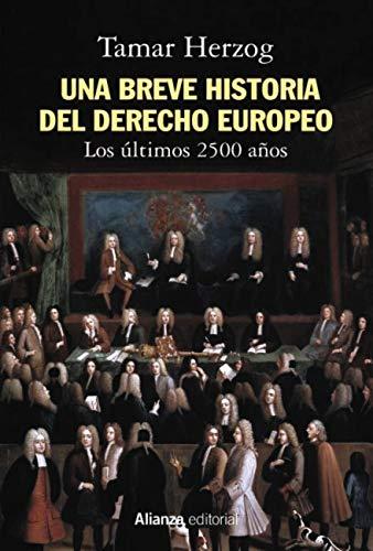 Una breve historia del derecho europeo: Los últimos 2.500 años (Alianza Ensayo) por Tamar Herzog,Coll Rodríguez, Miguel Ángel