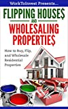wholesale houses - Flipping Houses and Wholesaling Properties: How to Buy, Flip, and Wholesale Residential Properties (Work To Invest Book 4)